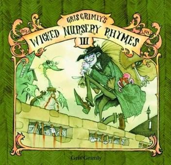 Okładka książki Gris Grimly's Wicked Nursery Rhymes HC III