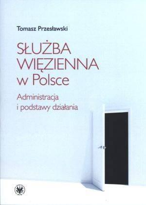 Okładka książki Służba więzienna w Polsce. Administracja i podstawy działania
