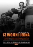 13 wojen i jedna. Prawdziwa historia reportera wojennego