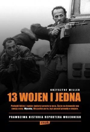 Okładka książki 13 wojen i jedna. Prawdziwa historia reportera wojennego