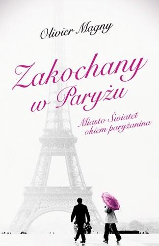Okładka książki Zakochany w Paryżu. Miasto Świateł okiem paryżanina