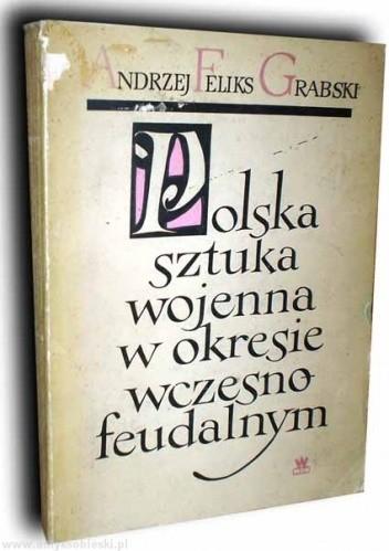 Okładka książki Polska sztuka wojenna w okresie wczesnofeudalnym
