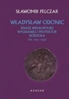 Władysław Odonic. Książę wielkopolski. Wygnaniec i protektor Kościoła (1193-1239)