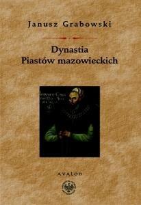 Okładka książki Dynastia Piastów mazowieckich. Studia na dziejami politycznymi Mazowsza, intytulacją i genealogią książąt