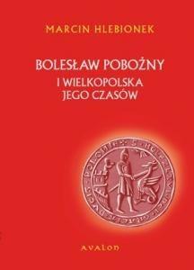 Okładka książki Bolesław Pobożny i Wielkopolska jego czasów