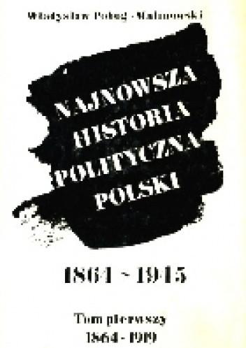 Okładka książki Najnowsza historia polityczna Polski, 1864-1945