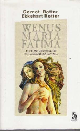 Okładka książki Wenus, Maria, Fatima. Jak rozkosz zmysłów stała się sprawą szatana