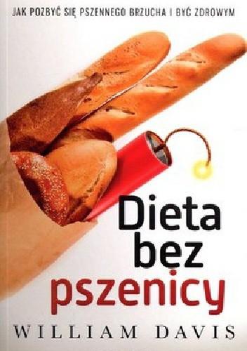 Okładka książki Dieta bez pszenicy. Jak pozbyć się pszennego brzucha i być zdrowym