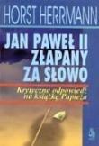 Okładka książki Jan Paweł II złapany za słowo. Krytyczna odpowiedź na książkę papieża