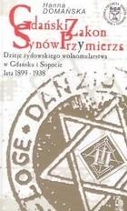 Okładka książki Gdański Zakon Synów Przymierza : dzieje żydowskiego wolnomularstwa w Gdańsku i Sopocie lata 1899-1938