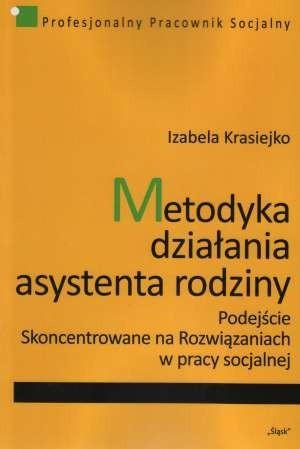 Okładka książki Metodyka działania asystenta rodziny. Podejście skoncentrowane na rozwiązaniach w pracy socjalnej
