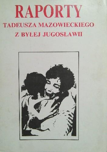 Okładka książki Raporty Tadeusza Mazowieckiego z byłej Jugosławii