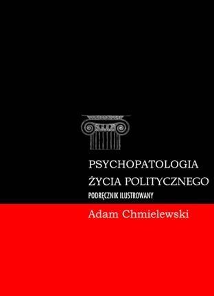 Okładka książki Psychopatologia życia politycznego. Podręcznik ilustrowany