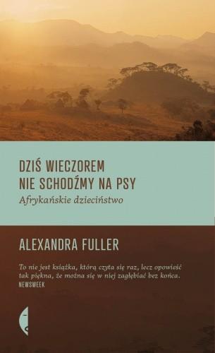 Alexandra Fuller - Dziś wieczorem nie schodźmy na psy. Afrykańskie dzieciństwo eBook PL
