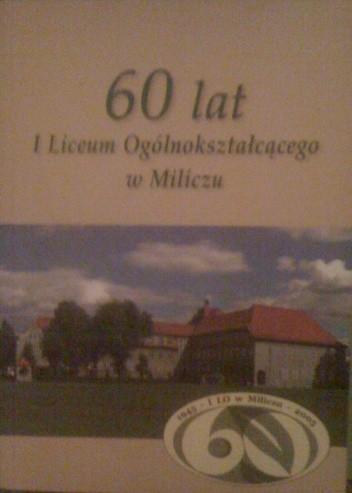 Okładka książki 60 lat I Liceum Ogólnokształcącego w Miliczu