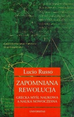 Okładka książki Zapomniana rewolucja. Grecka myśl naukowa a nauka nowoczesna