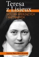 Teresa z Lisieux. Siostra wierzących i wątpiących