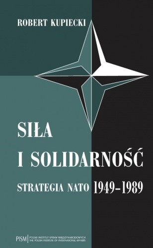 Okładka książki Siła i solidarność. Strategia NATO 1949-1989 - wydanie drugie