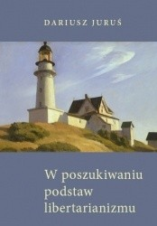 Okładka książki W poszukiwaniu podstaw libertarianizmu w perspektywie rothbardowskiej koncepcji własności