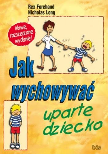 Okładka książki Jak wychowywać uparte dziecko