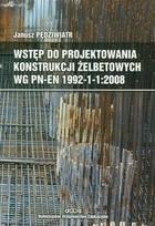 Okładka książki Wstęp do projektowania konstrukcji żelbetowych wg PN-EN 1992-1-1:2008