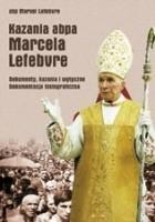 Kazania abpa Marcela Lefebvre. Dokumenty, kazania i wytyczne. Dokumentacja historiograficzna.