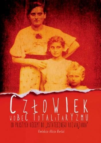 """Okładka książki Człowiek wobec totalitaryzmu. Od prostych recept do """"ostatecznego rozwiązania"""""""