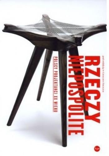 Okładka książki Rzeczy niepospolite. Polscy projektanci XX wieku