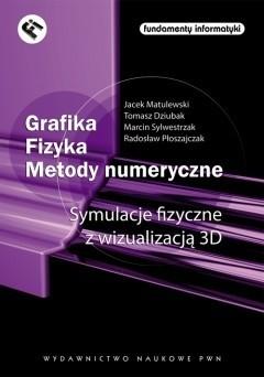 Okładka książki Grafika. Fizyka. Metody numeryczne. Symulacje fizyczne z wizualizacją 3D