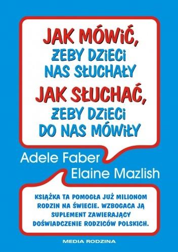 Okładka książki Jak mówić żeby dzieci nas słuchały, jak słuchać żeby dzieci do nas mówiły