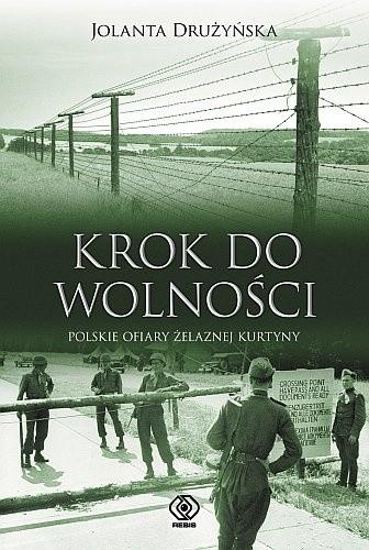 Okładka książki Krok do wolności. Polskie ofiary żelaznej kurtyny
