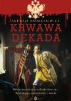 Krwawa dekada. Polska interwencja w Rosji 1602-1612. Dyplomacja, samozwańcy, wojna