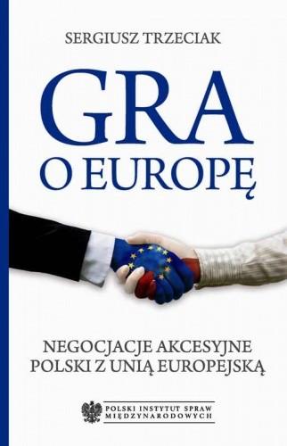 Okładka książki Gra o Europę. Negocjacje akcesyjne Polski z Unią Europejską