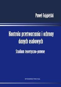 Okładka książki Kontrola przetwarzania i ochrony danych osobowych. Studium teoretyczno - prawne