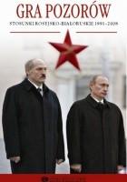 Gra pozorów. Stosunki rosyjsko-białoruskie 1991–2008