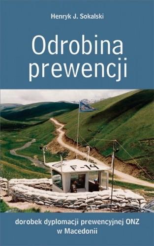 Okładka książki Odrobina prewencji. Dorobek dyplomacji prewencyjnej ONZ w Macedonii