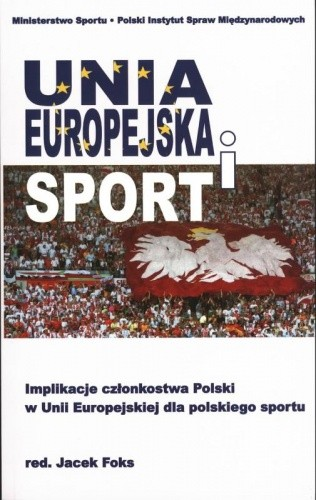 Okładka książki Unia Europejska i sport. Implikacje członkostwa Polski w Unii Europejskiej dla polskiego sportu