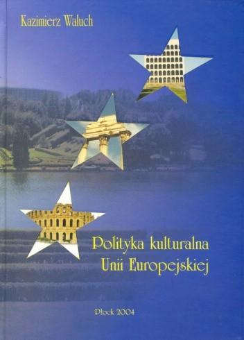 Okładka książki Polityka kulturalna Unii Europejskiej