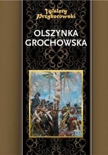 Okładka książki Olszynka Grochowska. Powieść osnuta na tle 1831 roku