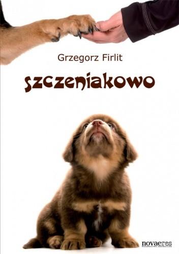 Okładka książki Szczeniakowo. Poradnik szczęśliwego właściciela szczęśliwego psa