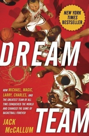 Okładka książki Dream Team: How Michael, Magic, Larry, Charles, and the Greatest Team of All Time Conquered the World and Changed the Game of Basketball Forever