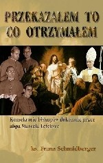 Okładka książki Przekazałem to, co otrzymałem. Konsekracje biskupów dokonane przez abpa Marcela Lefebvre 30 czerwca 1988 r.