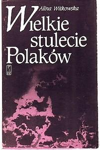 Okładka książki Wielkie stulecie Polaków