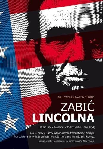 Okładka książki Zabić Lincolna. Szokujący zamach, który zmienił Amerykę