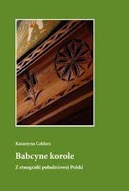 Okładka książki Babcyne korole. Z etnografii południowej Polski