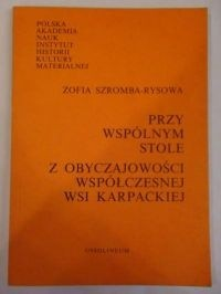 Okładka książki Przy wspólnym stole: z obyczajowości współczesnej wsi karpackiej