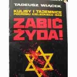 Okładka książki Zabić Żyda! Kulisy i tajemnice pogromu kieleckiego 1946