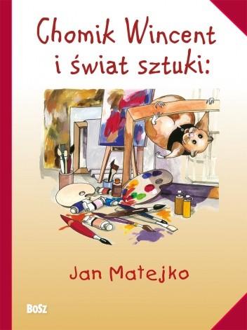 Okładka książki Chomik Wincent i świat sztuki: Jan Matejko
