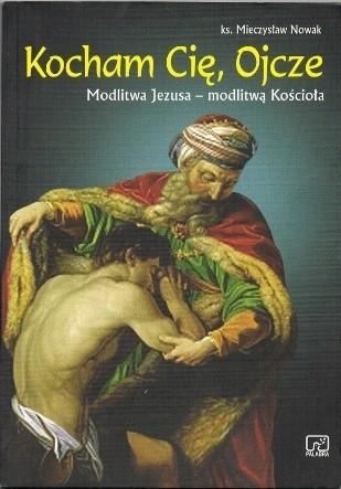 Okładka książki Kocham Cię Ojcze. Modlitwa Jezusa- modlitwą Kościoła