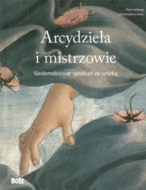 Okładka książki Arcydzieła i mistrzowie. Siedemdziesiąt spotkań ze sztuką